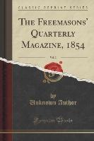 Freemasons' Quarterly Magazine, 1854, Vol. 2 (classic Reprint)