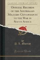 Official Records Of The Australian Military Contingents To The War In South Africa (classic Reprint)