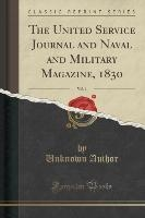 United Service Journal And Naval And Military Magazine, 1830, Vol. 1 (classic Reprint)