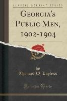 Georgia's Public Men, 1902-1904 (classic Reprint)