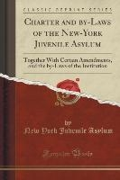 Charter And By-laws Of The New-york Juvenile Asylum