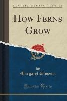 How Ferns Grow (classic Reprint)