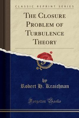 Closure Problem Of Turbulence Theory (classic Reprint)