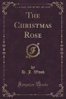 Christmas Rose (classic Reprint)