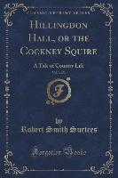 Hillingdon Hall, Or The Cockney Squire, Vol. 3 Of 3