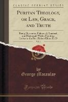 Puritan Theology, Or Law, Grace, And Truth, Vol. 1 Of 2