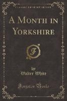 Month In Yorkshire (classic Reprint)