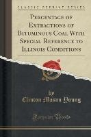 Percentage Of Extractions Of Bituminous Coal With Special Reference To Illinois Conditions (classic Reprint)