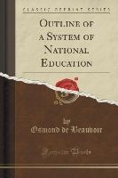 Outline Of A System Of National Education (classic Reprint)