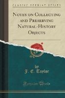 Notes On Collecting And Preserving Natural-history Objects (classic Reprint)