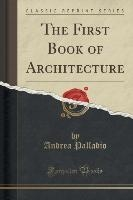 First Book Of Architecture (classic Reprint)