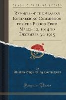 Reports Of The Alaskan Engineering Commission For The Period From March 12, 1914 To December 31, 1915 (classic Reprint)