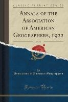 Annals Of The Association Of American Geographers, 1922, Vol. 12 (classic Reprint)