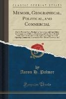 Memoir, Geographical, Political, And Commercial