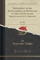 Supplement To The Encyclopedia, Or Dictionary Of Arts, Sciences And Miscellaneous Literature, Vol. 1 Of 3