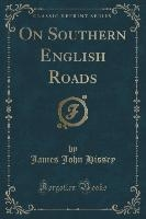 On Southern English Roads (classic Reprint)