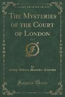 Mysteries Of The Court Of London, Vol. 7 (classic Reprint)