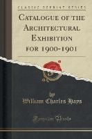 Catalogue Of The Architectural Exhibition For 1900-1901 (classic Reprint)