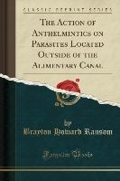 Action Of Anthelmintics On Parasites Located Outside Of The Alimentary Canal (classic Reprint)