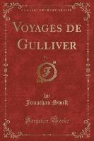 Voyages De Gulliver, Vol. 1 (classic Reprint)