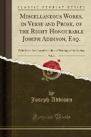Miscellaneous Works, In Verse And Prose, Of The Right Honourable Joseph Addison, Esq., Vol. 2