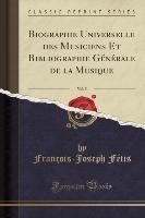 Biographie Universelle Des Musiciens Et Bibliographie Generale De La Musique, Vol. 5 (classic Reprint)