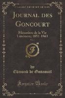 Journal Des Goncourt, Vol. 1