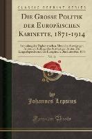 Grosse Politik Der Europaischen Kabinette, 1871-1914, Vol. 11