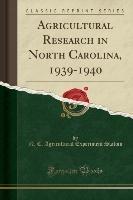 Agricultural Research In North Carolina, 1939-1940 (classic Reprint)