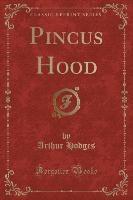 Pincus Hood (classic Reprint)
