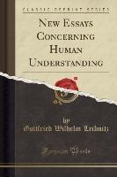 New Essays Concerning Human Understanding (classic Reprint)