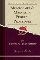 Montgomery's Manual Of Federal Procedure (classic Reprint)