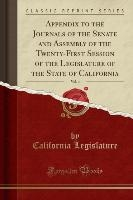 Appendix To The Journals Of The Senate And Assembly Of The Twenty-first Session Of The Legislature Of The State Of California, Vol. 4 (classic Reprint)