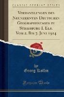 Verhandlungen Des Neunzehnten Deutschen Geographentages Zu Strassburg I. Els. Vom 2. Bis 7. Juni 1914 (classic Reprint)