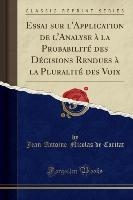 Essai Sur L'application De L'analyse A La Probabilite Des Decisions Rendues A La Pluralite Des Voix (classic Reprint)