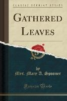 Gathered Leaves (classic Reprint)