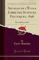 Annales De L'ecole Libre Des Sciences Politiques, 1898, Vol. 13