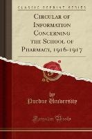 Circular Of Information Concerning The School Of Pharmacy, 1916-1917 (classic Reprint)