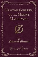 Newton Forster, Ou La Marine Marchande, Vol. 2 (classic Reprint)