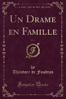 Drame En Famille, Vol. 1 (classic Reprint)