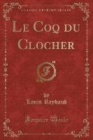 Coq Du Clocher (classic Reprint)