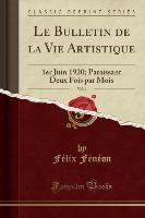 Bulletin De La Vie Artistique, Vol. 1