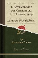 L'intermediaire Des Chercheurs Et Curieux, 1909, Vol. 60
