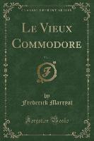 Vieux Commodore, Vol. 1 (classic Reprint)