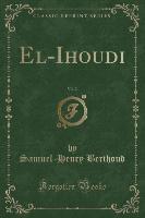 El-ihoudi, Vol. 2 (classic Reprint)