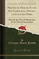 Proces De Fieschi Et De Ses Complices, Devant La Cour Des Pairs, Vol. 1