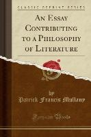 Essay Contributing To A Philosophy Of Literature (classic Reprint)