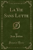 Vie Sans Lutte (classic Reprint)