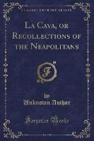 Cava, Or Recollections Of The Neapolitans (classic Reprint)
