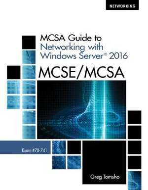 MCSA Guide to Networking With Windows Server 2016